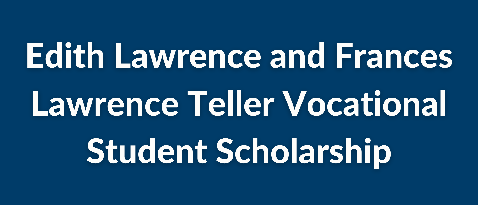 The Edith Lawrence and Frances Lawrence Teller Vocational Student Scholarship (12)